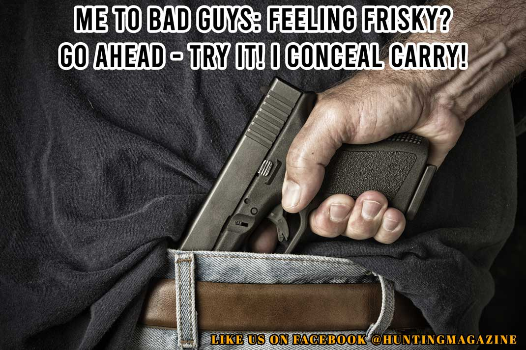 Hunting Meme: Bad Guys - You Feeling Frisky? Go Ahead - Try it! I Conceal Carry! - Hunting Magazine