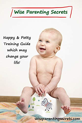 Wise Parenting Secrets: Nappy & Potty Training Guide Kindle Edition